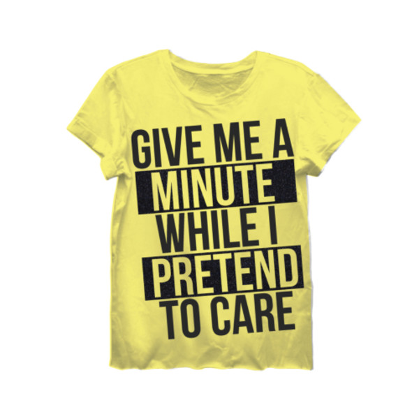 t-shirt give me a minute while i pretend to care t-shirt womenswear style weekend style weekend fun yellow tee graphic tee comfy tee comfy tops womens tee women's tshirt yellow yellow top weekend