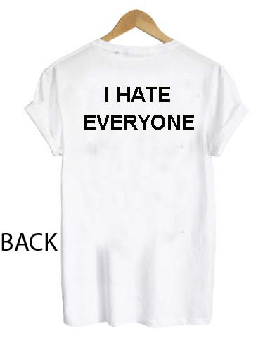 i hate everyone quote T Shirt Size S,M,L,XL,2XL,3XL