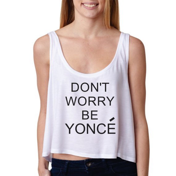 Don't worry be yonce  boxy tank women.  by lollipopclothing
