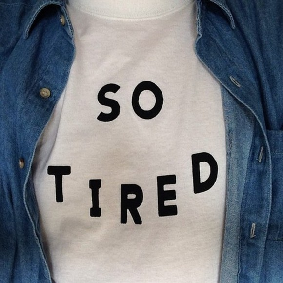 shirt so tired denim jacket white shirt tshirt quote on it jacket tumblr cute funny ok tired indie t-shirt white t-shirt denim white black dope cool grunge urban denim jacket vintage coat vintage soft grunge grunge model model blouse graphic tee