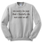 I'm sorry its just that i literally do sweatshirt