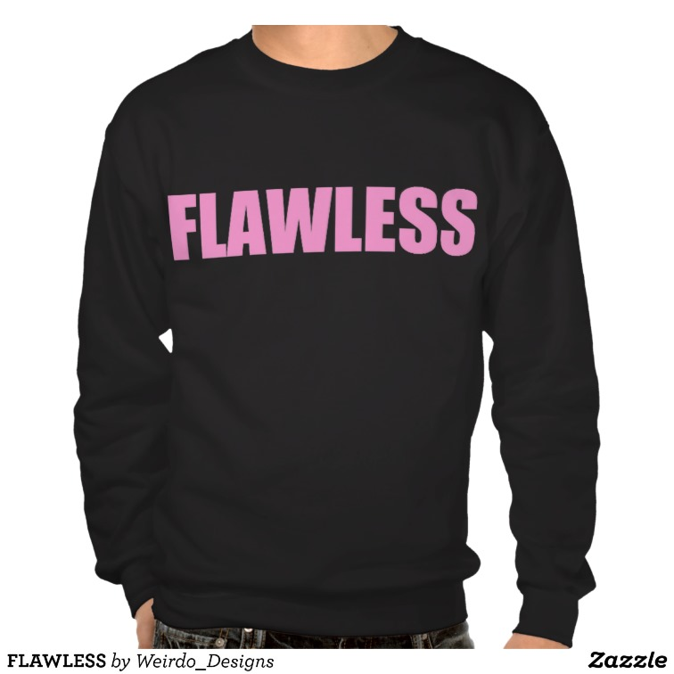 FLAWLESS SWEATSHIRT from Zazzle.com
