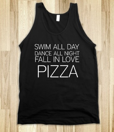 SWIM ALL DAY DANCE ALL NIGHT FALL IN LOVE PIZZA - glamfoxx.com - Skreened T-shirts, Organic Shirts, Hoodies, Kids Tees, Baby One-Pieces and Tote Bags Custom T-Shirts, Organic Shirts, Hoodies, Novelty Gifts, Kids Apparel, Baby One-Pieces | Skreened - Ethical Custom Apparel