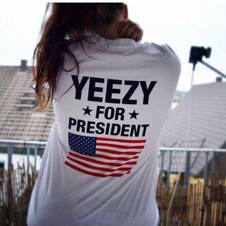 shirt yeezy yeezy shirt hip hop streetstyle drake quote on it summer boho bohemian grunge vintage harajuku tumblr tumblr shirt t-shirt white shirt yeezy for president