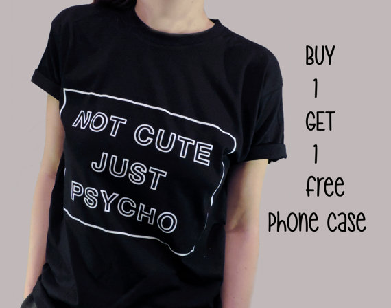 Not Cute Just Psycho Shirt, 100% cotton Tee, UNISEX