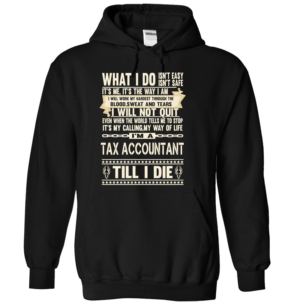 I Am A Tax Accountant Till I Die What I Do T Shirt & Hoodie