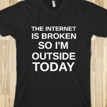 The Internet Is Broken So I'm Outside Today on Wanelo