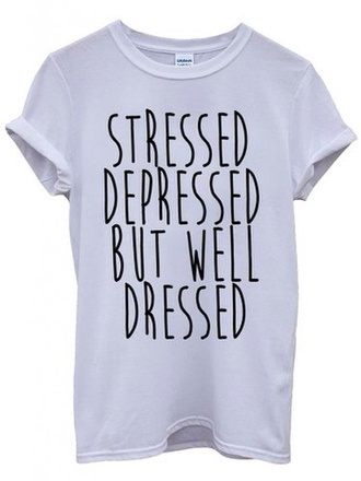 t-shirt tumblr top funny shirt printed t-shirt stressed depressed but well dressed slogan tee women rad