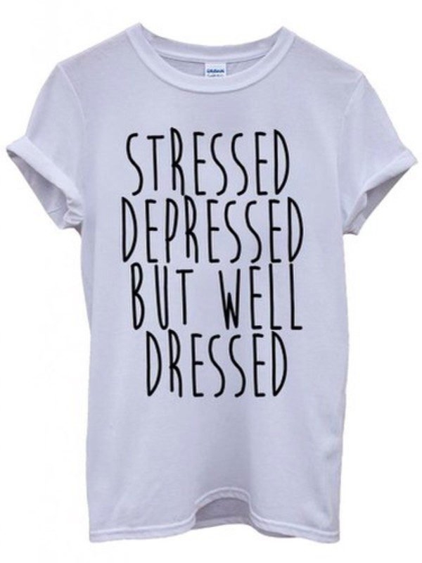 t-shirt stressed depressed but well dressed tumblr slogan tee top women funny shirt rad printed t-shirt