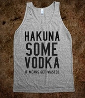 tank top,hakuna,vodka,top,grey,funny,shirt,cameron dallas,sportswear,magcon boys,running  t-shirt,pink,run