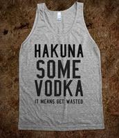 tank top,hakuna,vodka,top,grey,funny,shirt,cameron dallas,sportswear,magcon boys,running  t-shirt,pink,run