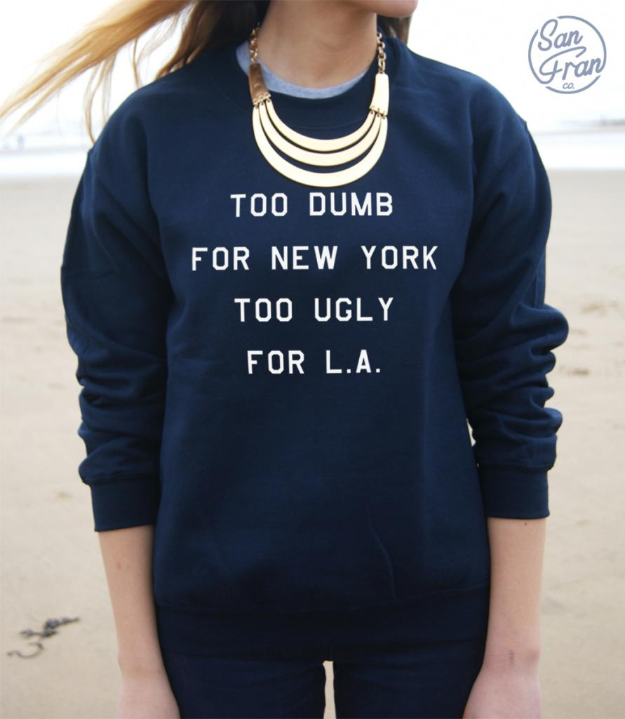 * TOO DUMB FOR NEW YORK TOO UGLY FOR L.A LA Jumper Sweater Top TUMBLR Homies* | eBay