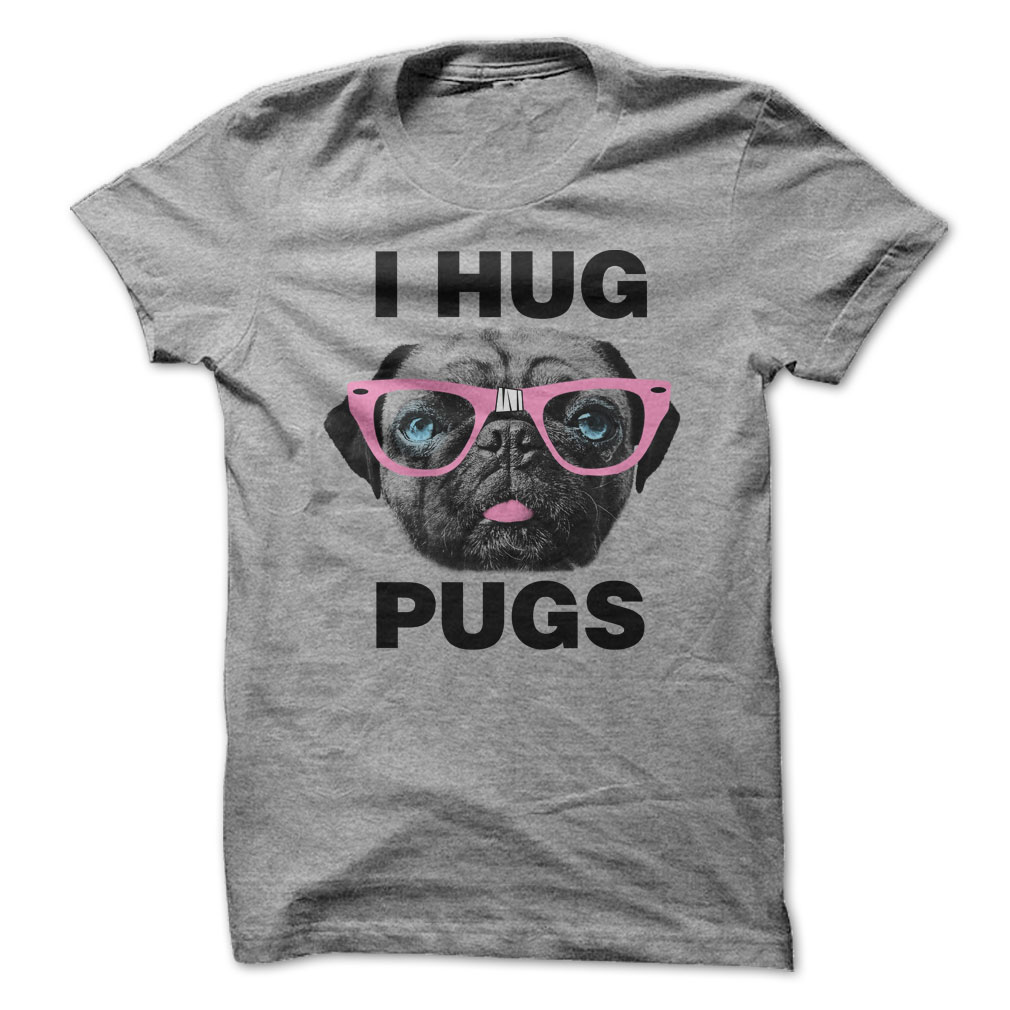I Hug Pugs T-Shirt & Hoodie