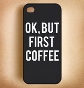 phone cover,black,iphone 6 plus,ok but first coffee,tumblr phone case,coffee,white