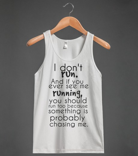 I Don't Run | Tank Top | Skreened