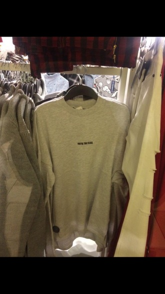 sweater you're too close grey sweater grey boyfriend you are too close you are too close aesthetic quote on it