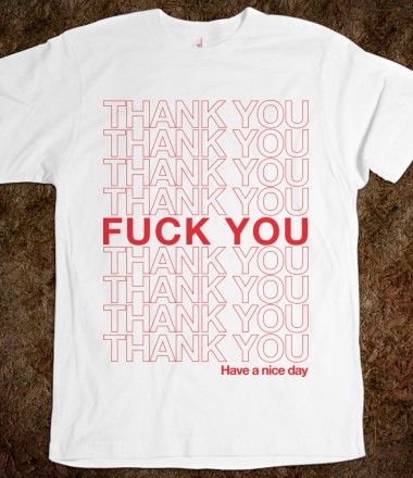 Fuck You! Have a Nice Day - Internet Boring - Skreened T-shirts, Organic Shirts, Hoodies, Kids Tees, Baby One-Pieces and Tote Bags Custom T-Shirts, Organic Shirts, Hoodies, Novelty Gifts, Kids Apparel, Baby One-Pieces | Skreened - Ethical Custom Apparel