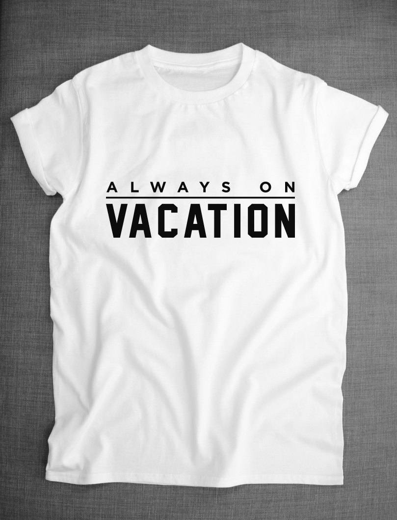 Always On Vacation Holiday Slogan T-Shirt