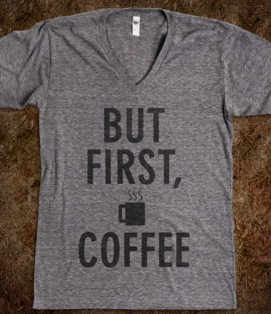 But First Coffee - Girlitude - Skreened T-shirts, Organic Shirts, Hoodies, Kids Tees, Baby One-Pieces and Tote Bags Custom T-Shirts, Organic Shirts, Hoodies, Novelty Gifts, Kids Apparel, Baby One-Pieces | Skreened - Ethical Custom Apparel