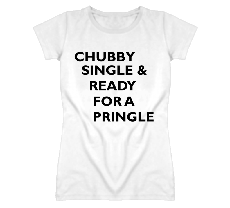 Chubby Single And Ready For A Pringle Funny Graphic T Shirt