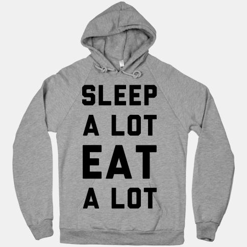 Sleep a Lot Eat a Lot | HUMAN | T-Shirts, Tanks, Sweatshirts and Hoodies