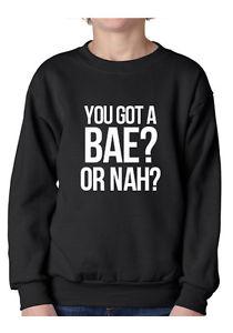 you got a bae or nah? jumper top sweater funny text tumblr vine celfie black 1d