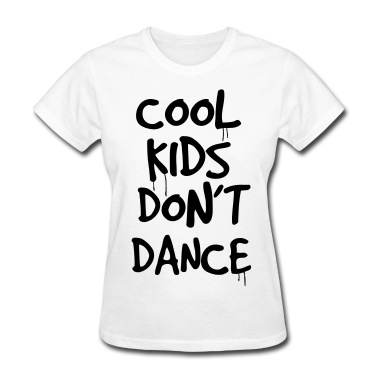 COOL KIDS DON'T DANCE T-Shirt | Spreadshirt | ID: 11445146
