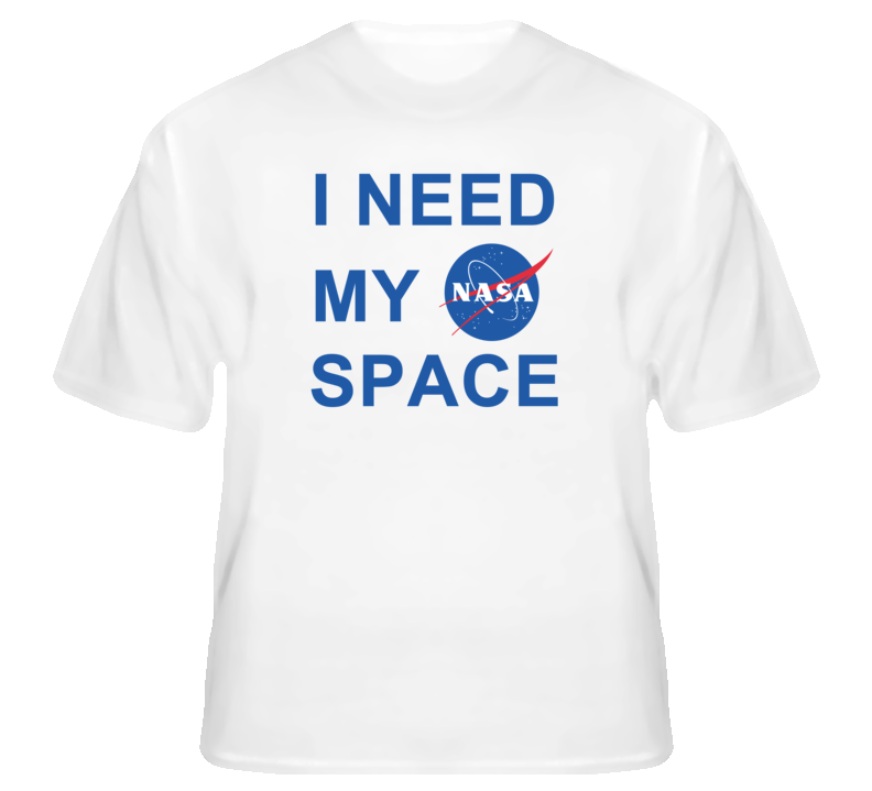 I Need My Nasa Space Program T Shirt