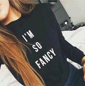 t-shirt,sweater,black,fancy,i'm so fancy,top,i'm so fancy tshirt,black and white,women,style,hipster,white,charli xcx,iggy azalea,black sweater,shirt,long sleeves,cute,comfy