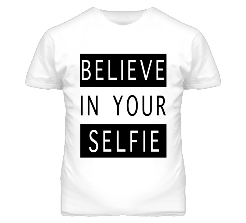Believe In Your Selfie Black And White Graphic T Shirt