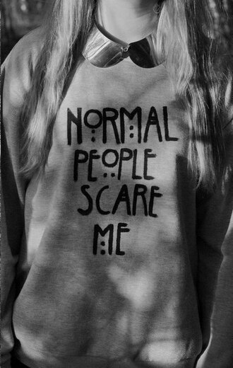sweater grey american horror story quote on it normal people scare me grey sweater ahs cute font tv tv show tate langton crewneck black wor shirt gold necklace gray saying graphic sweatshirt black tate americanhorrorstory all monsters are human american horror story violet america horror story black or grey ahs normal people scare me jewels peope weird pulli grau jumper tv show american horror story coven asylum murder house pink grunge pretty ebonylacefashion www.ebonylace.net hair accessory indie evan peters gray hoodie hipster jewlery cute jewel pastel goth afraid swag swag girl amarican horror story pastel tumblr clothes top blouse tate langdon girl girly soft grunge winter outfits autumn nail polish tvshow