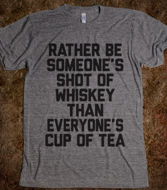 Rather Be Someone's Shot Of Whiskey - The Coffee Shop - Skreened T-shirts, Organic Shirts, Hoodies, Kids Tees, Baby One-Pieces and Tote Bags Custom T-Shirts, Organic Shirts, Hoodies, Novelty Gifts, Kids Apparel, Baby One-Pieces | Skreened - Ethical Custom Apparel