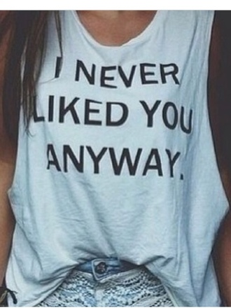 t-shirt never liked you anyway guys tank top top indie