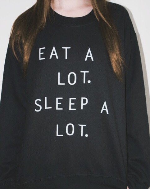 Sweater: tumblr, funny sweater, eat a lot sleep a lot, cute, cute ...
