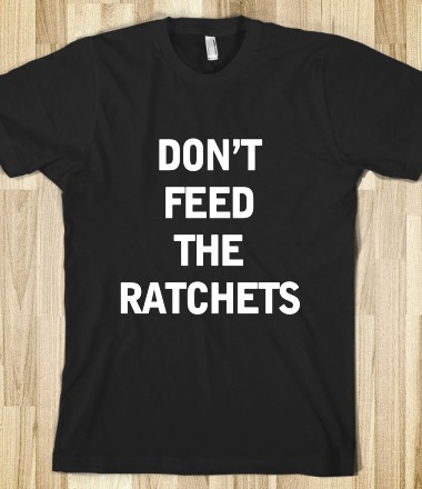 don't feed the ratchets t-shirt - Hip Hop Apparel - Skreened T-shirts, Organic Shirts, Hoodies, Kids Tees, Baby One-Pieces and Tote Bags Custom T-Shirts, Organic Shirts, Hoodies, Novelty Gifts, Kids Apparel, Baby One-Pieces | Skreened - Ethical Custom Apparel