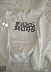 sweater,free hugs,jumper,cute,beautiful,swag,tumblr,modern,funny,t-shirt,black and white,jacket,white,cool,style,fashion,black,pretty,warm