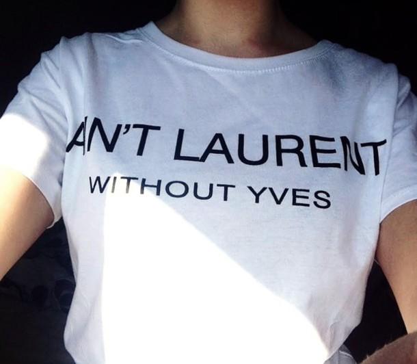shirt saint laurent yves saint laurent t-shirt white black t-shirt designer style t-shirt ysl yves saint-laurent t-shirt slogan tee quote on it