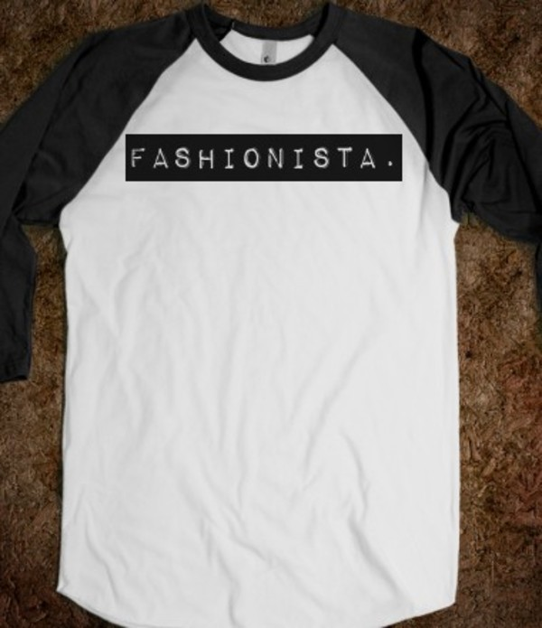shirt baseball tee quote on it fashionista quote on it