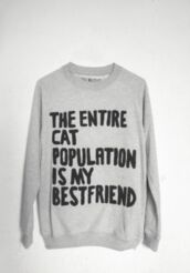 sweater,grey,textured sweater,quote on it,cats,lack,swae,hoodie,sweatshirt,oversized sweater,long sleeves,blogger,grey sweater,jumper,crazy cat lady,bff,grey jumper,warm,cute,funny,slogan jumper,winter outfits,quirky,indie,hipster,gray hoodie,winter sweater,theentirecatpopulationismyfriend,print,tumblr,pullover,cats pullover,crewneck,cat population tumblr,cat shirt,blouse,cat sweater,fall sweater,top,love,black,cozy,kitty cat,cozy sweater,wanted,mens sweater