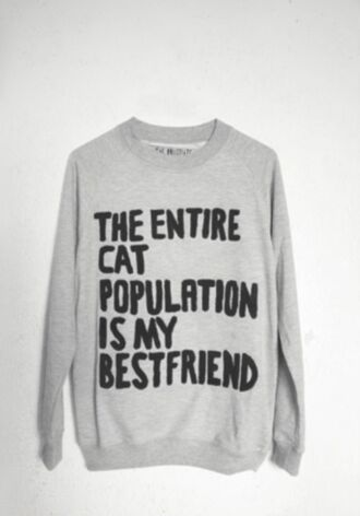 sweater cats grey lack swae hoodie sweatshirt blogger shirt bff quote on it type type writing crewneck population is my grey sweater gray hoodie winter sweater tumblr oversized sweater black funny funny sweater cute jacket comfy hate people jumper warm cat population tumblr cat sweater cat grey top cats pullover
