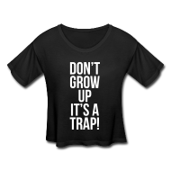 Don't Grow Up It's a Trap | MyTshirtsVIRAL | Trending Pop Culture T-Shirts, Parody T-shirts, Viral Funny Designs, Popular Clothi