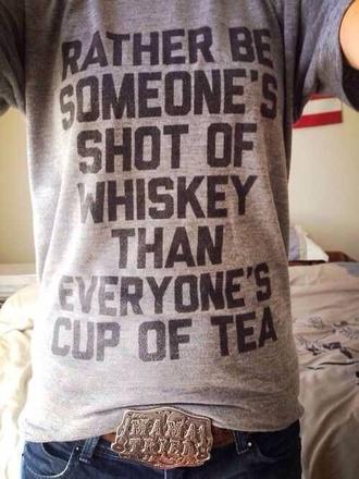 shirt quote on it t-shirt whiskey grey shot mug tea gray whiskey gray t-shirt belt buckle graphic tee grey t-shirt