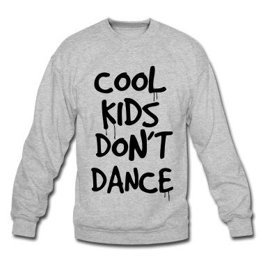 COOL KIDS DON'T DANCE Sweatshirt   Spreadshirt   ID: 11445154