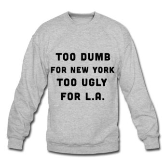 Amazon.com: Spreadshirt Men's Too dumb for New York, Too... Sweatshirt: Clothing