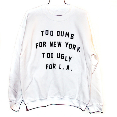 TOO DUMB, TOO UGLY TEE/CREWNECK on The Hunt