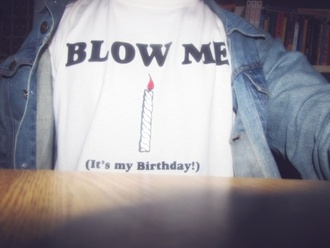 t-shirt blow me candle birthday grunge