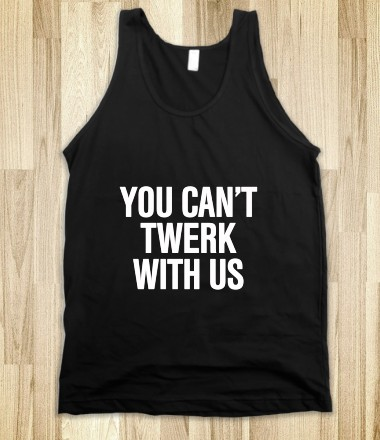 You can't twerk with us - Social Tees - Skreened T-shirts, Organic Shirts, Hoodies, Kids Tees, Baby One-Pieces and Tote Bags Custom T-Shirts, Organic Shirts, Hoodies, Novelty Gifts, Kids Apparel, Baby One-Pieces | Skreened - Ethical Custom Apparel