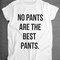 No pants are the best pants boyfriend t-shirt