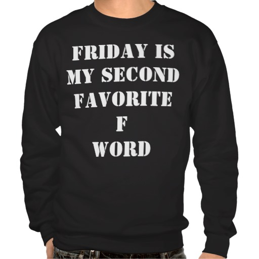 Friday is my second favorite f word pull over sweatshirts from Zazzle.com