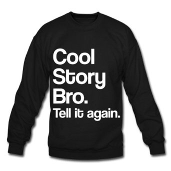 Amazon.com: Spreadshirt Men's cool story bro. tell it again. Sweatshirt: Clothing